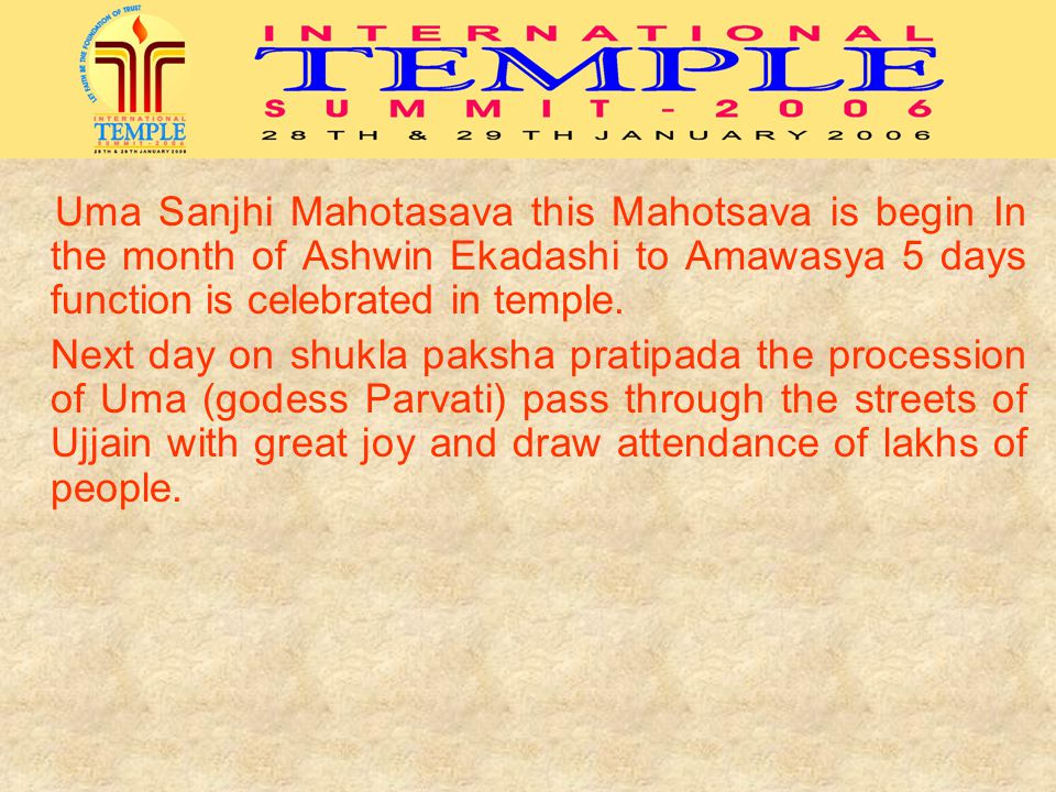 Uma Sanjhi Mahotasava this Mahotsava is begin In the month of Ashwin Ekadashi to Amawasya 5 days function is celebrated in temple. Next day on shukla