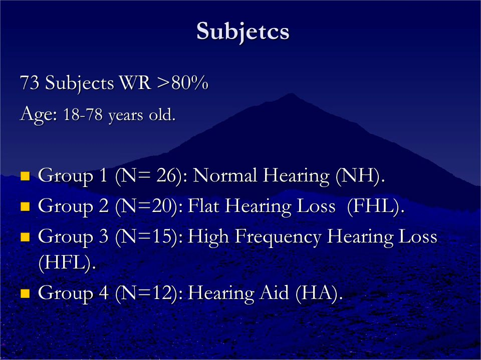 Subjetcs 73 Subjects WR >80% Age: 18-78 years old. Group 1 (N= 26): Normal Hearing (NH). Group 1 (N= 26): Normal Hearing (NH). Group 2 (N=20): Flat He
