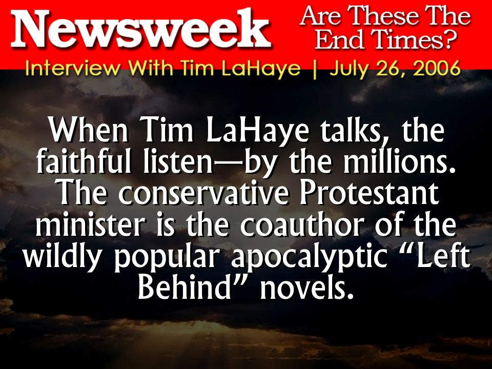 When Tim LaHaye talks, the faithful listenby the millions. The conservative Protestant minister is the coauthor of the wildly popular apocalyptic Left