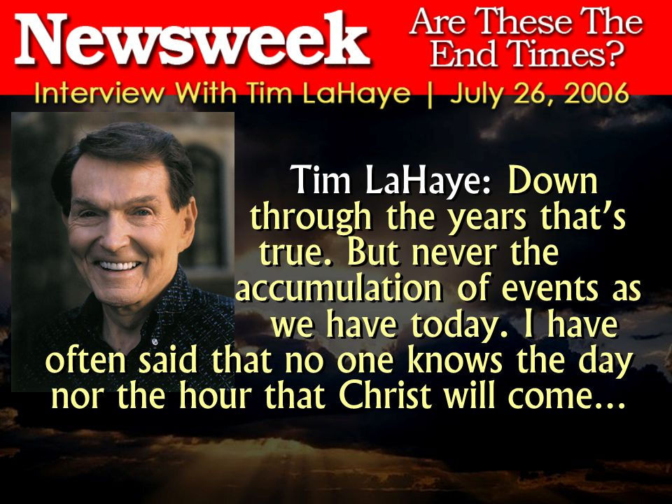 Tim LaHaye: Down through the years thats true.