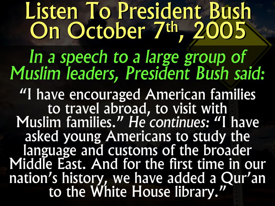 In a speech to a large group of Muslim leaders, President Bush said: I have encouraged American families to travel abroad, to visit with Muslim famili