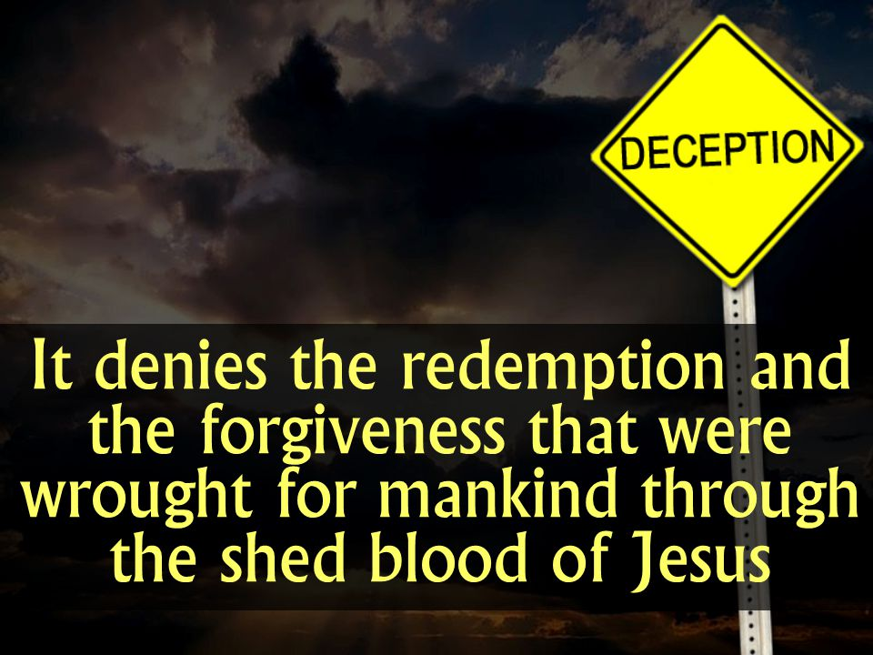 It denies the redemption and the forgiveness that were wrought for mankind through the shed blood of Jesus