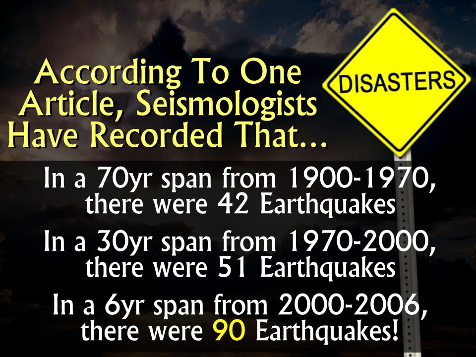 In a 70yr span from 1900-1970, there were 42 Earthquakes In a 30yr span from 1970-2000, there were 51 Earthquakes In a 6yr span from 2000-2006, there