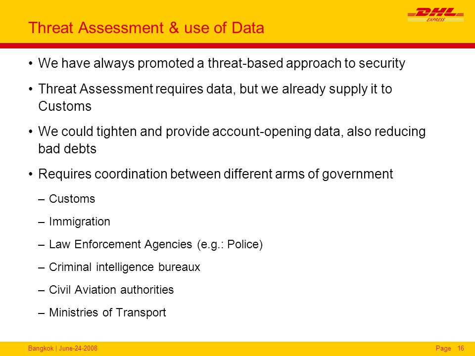 Bangkok | June-24-2008Page16 Threat Assessment & use of Data We have always promoted a threat-based approach to security Threat Assessment requires da