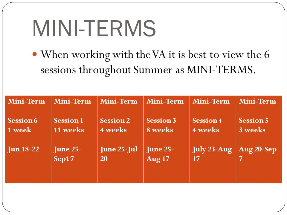 MINI-TERMS When working with the VA it is best to view the 6 sessions throughout Summer as MINI-TERMS. Mini-Term Session 6 1 week Jun 18-22 Mini-Term