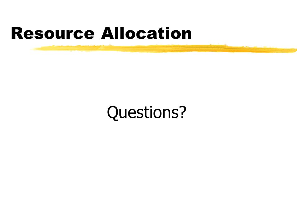 Resource Allocation Questions?