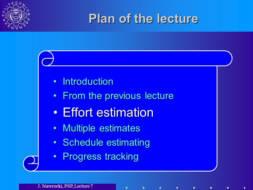 J. Nawrocki, PSP, Lecture 7 Plan of the lecture IntroductionIntroduction From the previous lectureFrom the previous lecture Effort estimationEffort es
