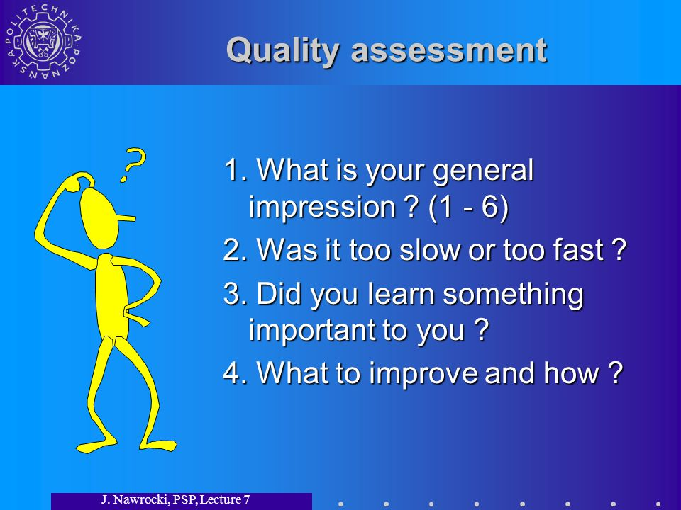 J.Nawrocki, PSP, Lecture 7 Quality assessment 1. What is your general impression .