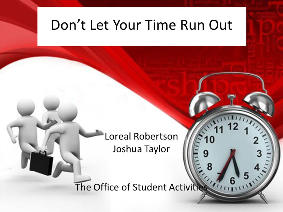 Dont Let Your Time Run Out Loreal Robertson Joshua Taylor The Office of Student Activities