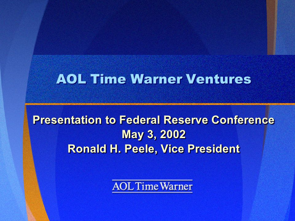 AOL Time Warner Ventures Presentation to Federal Reserve Conference May 3, 2002 Ronald H.