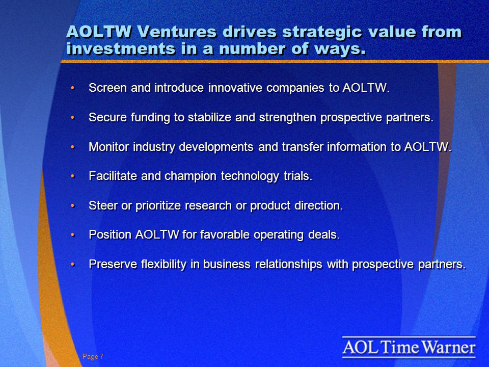 Page 7 AOLTW Ventures drives strategic value from investments in a number of ways.