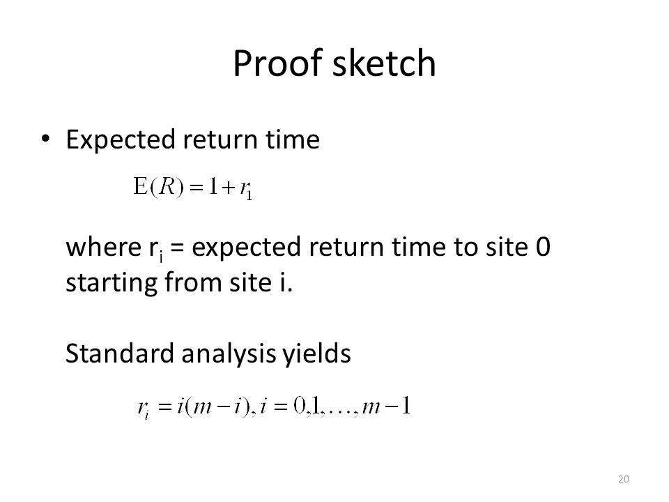 Proof sketch Expected return time where r i = expected return time to site 0 starting from site i.