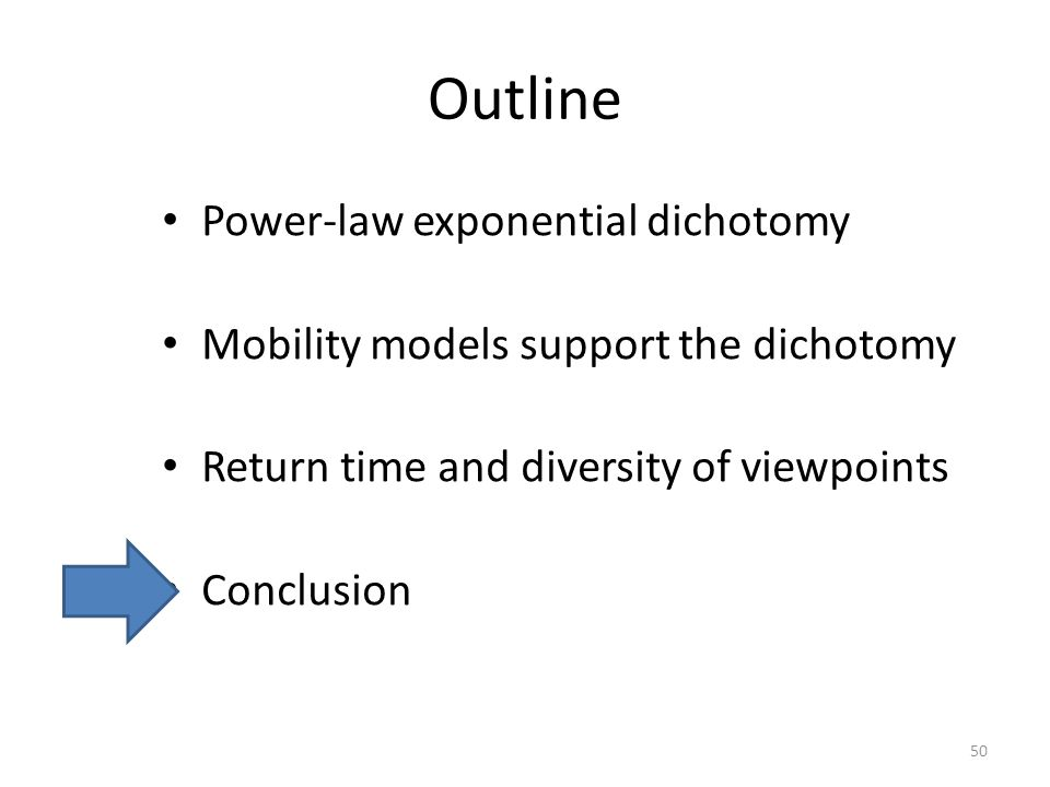 Outline Power-law exponential dichotomy Mobility models support the dichotomy Return time and diversity of viewpoints Conclusion 50