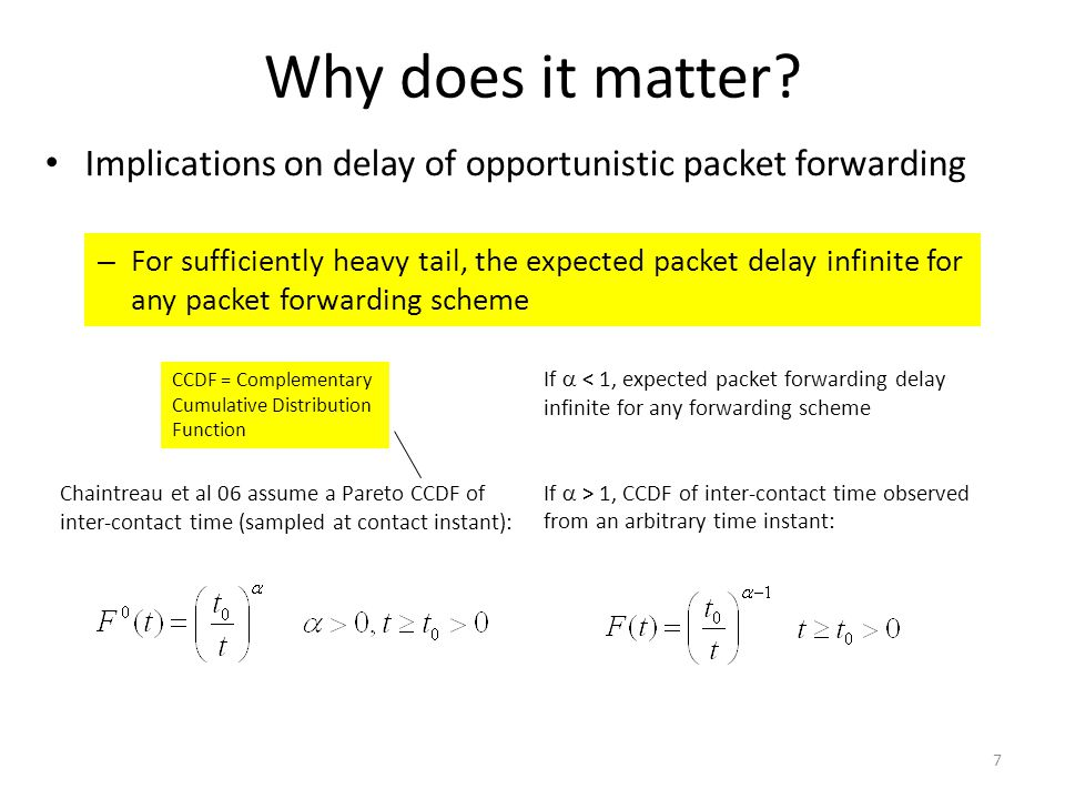 Why does it matter? Implications on delay of opportunistic packet forwarding – For sufficiently heavy tail, the expected packet delay infinite for any