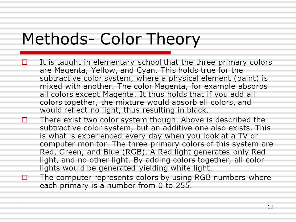 13 Methods- Color Theory It is taught in elementary school that the three primary colors are Magenta, Yellow, and Cyan.