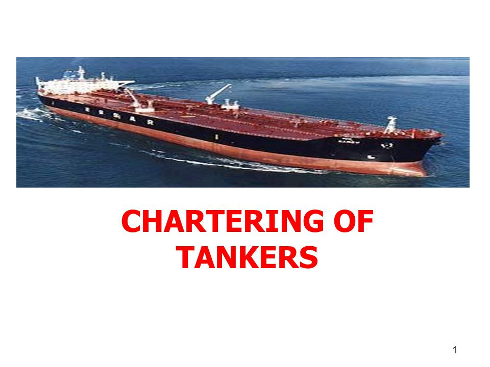 1 CHARTERING OF TANKERS