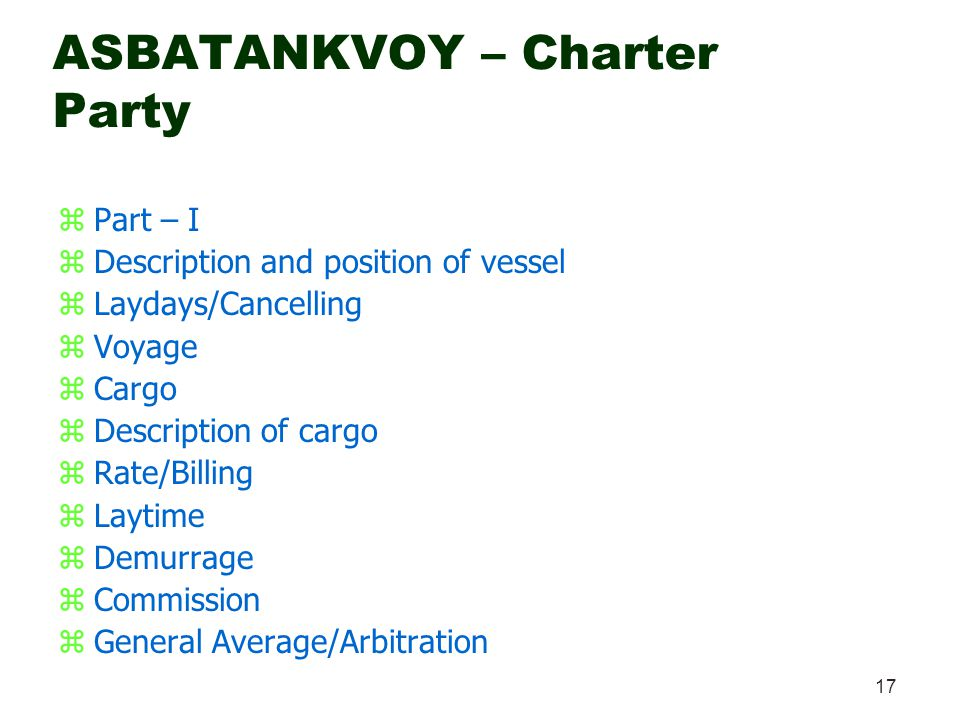 17 ASBATANKVOY – Charter Party zPart – I zDescription and position of vessel zLaydays/Cancelling zVoyage zCargo zDescription of cargo zRate/Billing zL