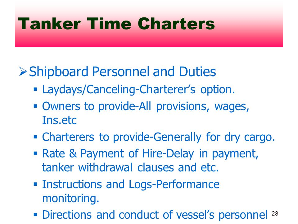 28 Shipboard Personnel and Duties Laydays/Canceling-Charterers option. Owners to provide-All provisions, wages, Ins.etc Charterers to provide-Generall