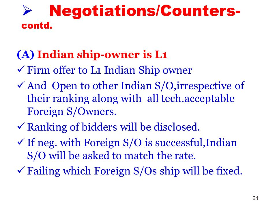 61 Negotiations/Counters- contd. (A) Indian ship-owner is L1 Firm offer to L1 Indian Ship owner And Open to other Indian S/O,irrespective of their ran