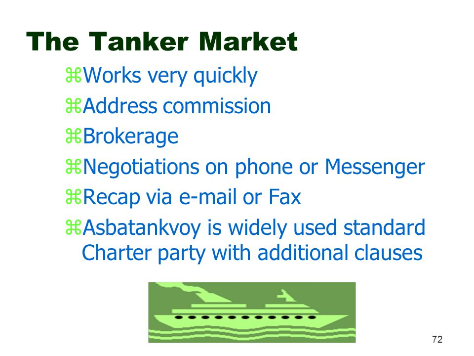 72 The Tanker Market zWorks very quickly zAddress commission zBrokerage zNegotiations on phone or Messenger zRecap via e-mail or Fax zAsbatankvoy is w
