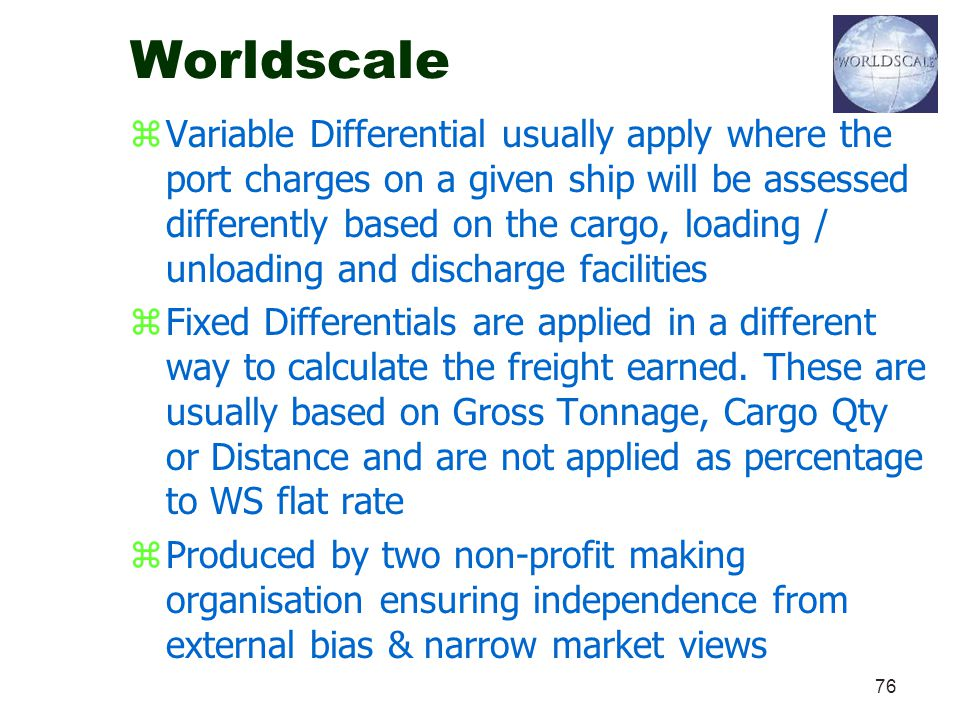 76 Worldscale zVariable Differential usually apply where the port charges on a given ship will be assessed differently based on the cargo, loading / u