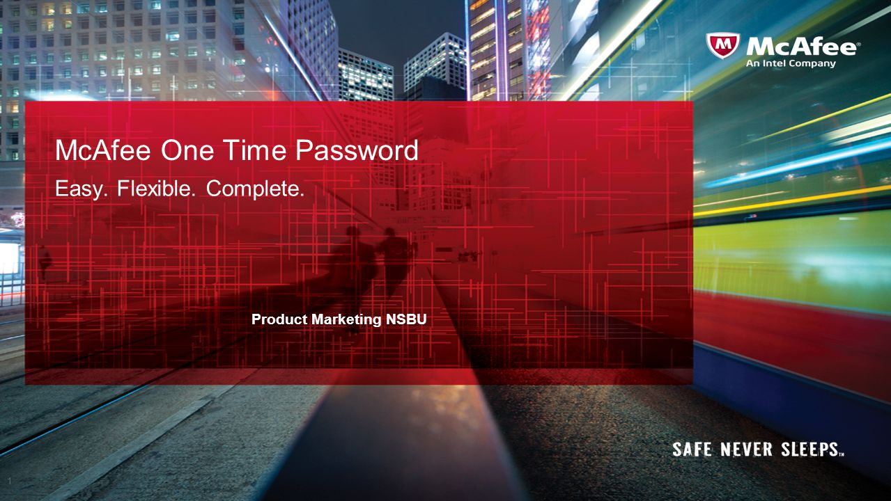 McAfee One Time Password Easy. Flexible. Complete. 1 Product Marketing NSBU