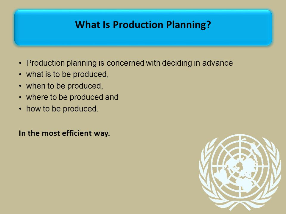 Production planning is concerned with deciding in advance what is to be produced, when to be produced, where to be produced and how to be produced.