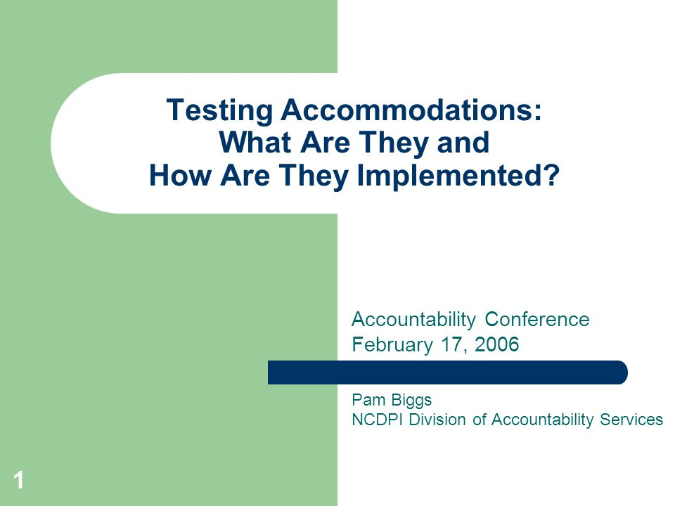 1 Testing Accommodations: What Are They and How Are They Implemented? Pam Biggs NCDPI Division of Accountability Services Accountability Conference Fe