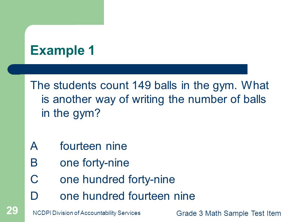 NCDPI Division of Accountability Services 29 Example 1 The students count 149 balls in the gym. What is another way of writing the number of balls in