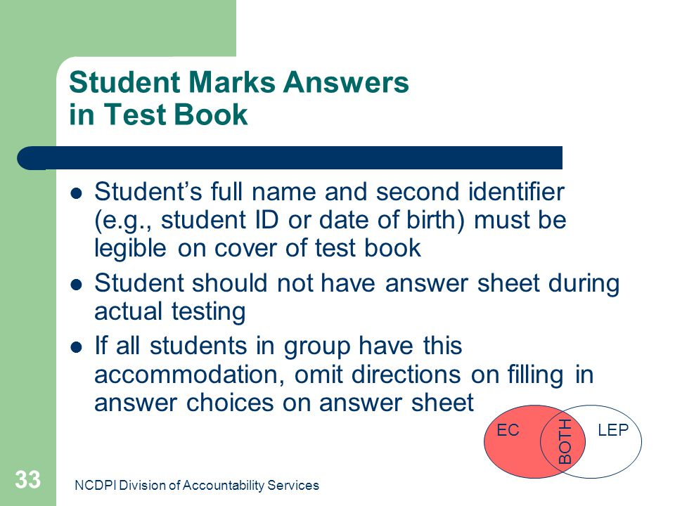 NCDPI Division of Accountability Services 33 Student Marks Answers in Test Book Students full name and second identifier (e.g., student ID or date of