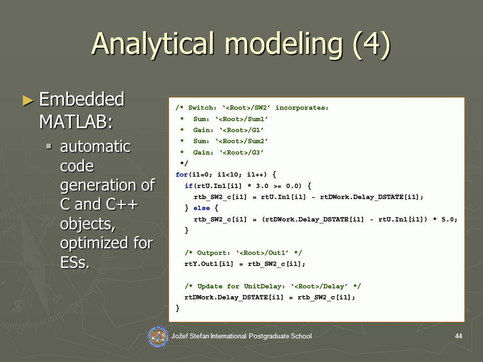Jožef Stefan International Postgraduate School44 Analytical modeling (4) Embedded MATLAB: Embedded MATLAB: automatic code generation of C and C++ objects, optimized for ESs.