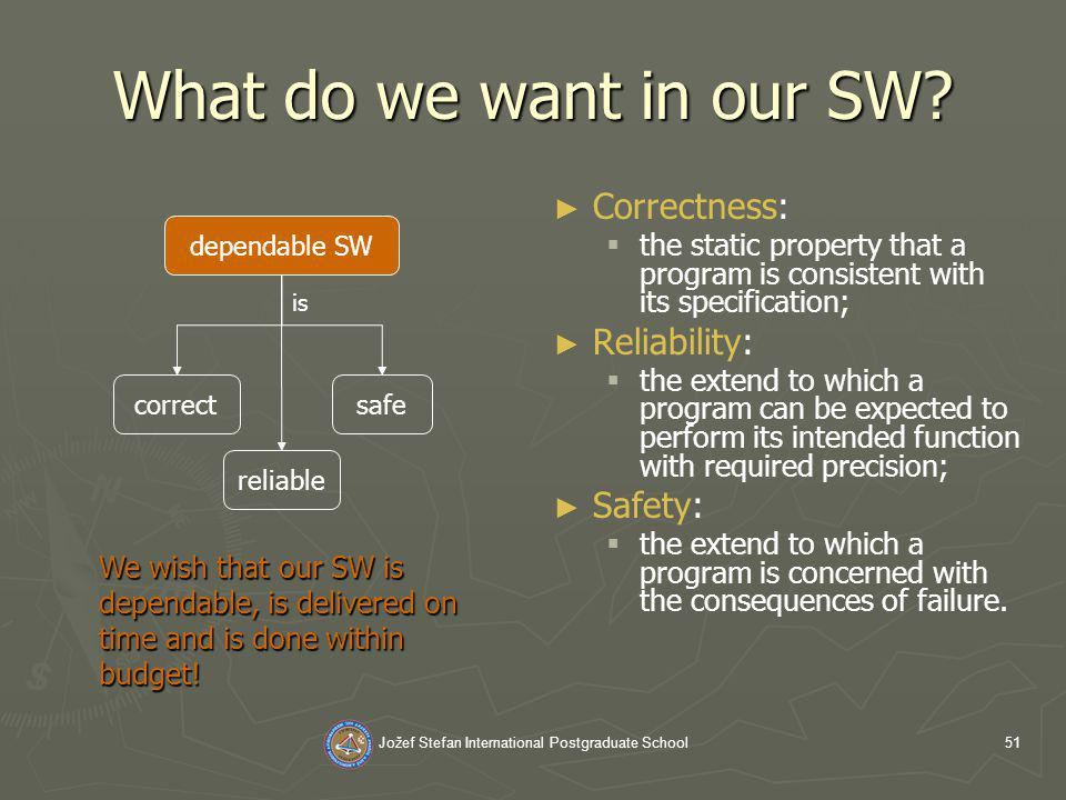 Jožef Stefan International Postgraduate School51 What do we want in our SW.