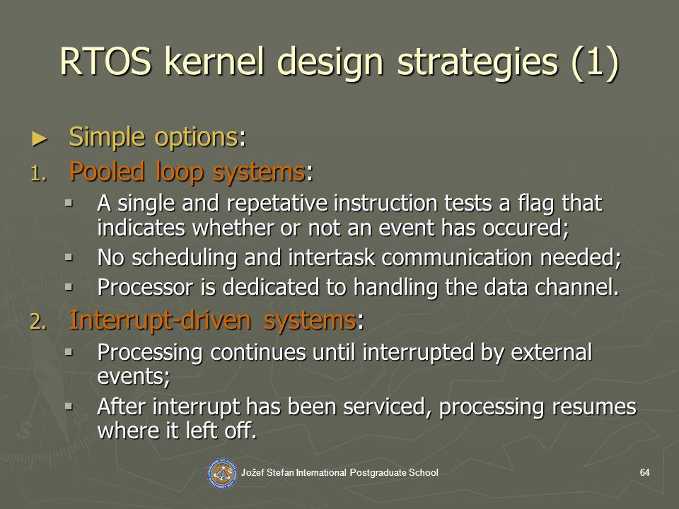 Jožef Stefan International Postgraduate School64 RTOS kernel design strategies (1) Simple options: Simple options: 1.