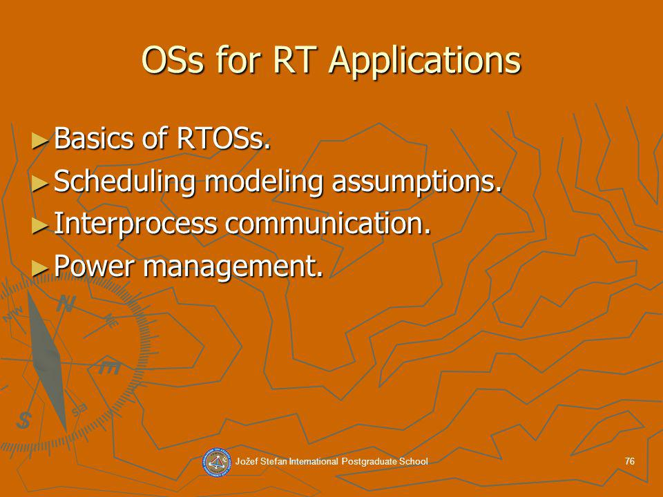 Jožef Stefan International Postgraduate School76 OSs for RT Applications Basics of RTOSs.