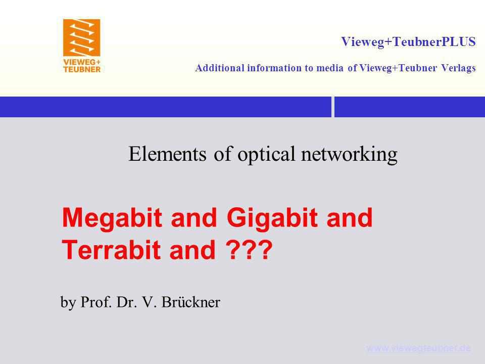 www.viewegteubner.de Vieweg+TeubnerPLUS Additional information to media of Vieweg+Teubner Verlags Elements of optical networking Megabit and Gigabit and Terrabit and .