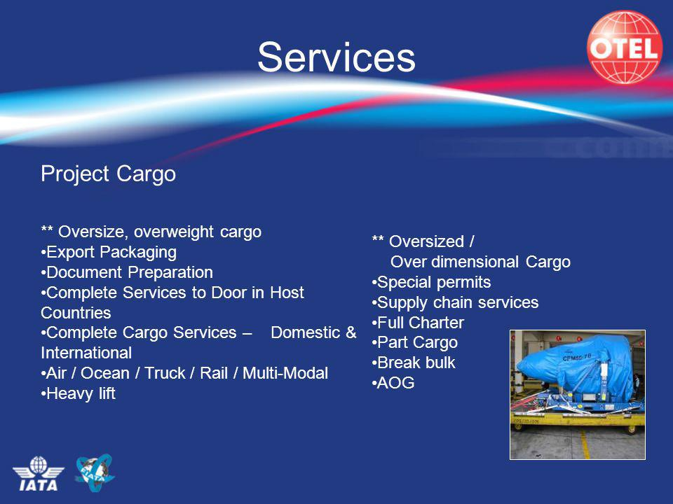 Project Cargo ** Oversize, overweight cargo Export Packaging Document Preparation Complete Services to Door in Host Countries Complete Cargo Services