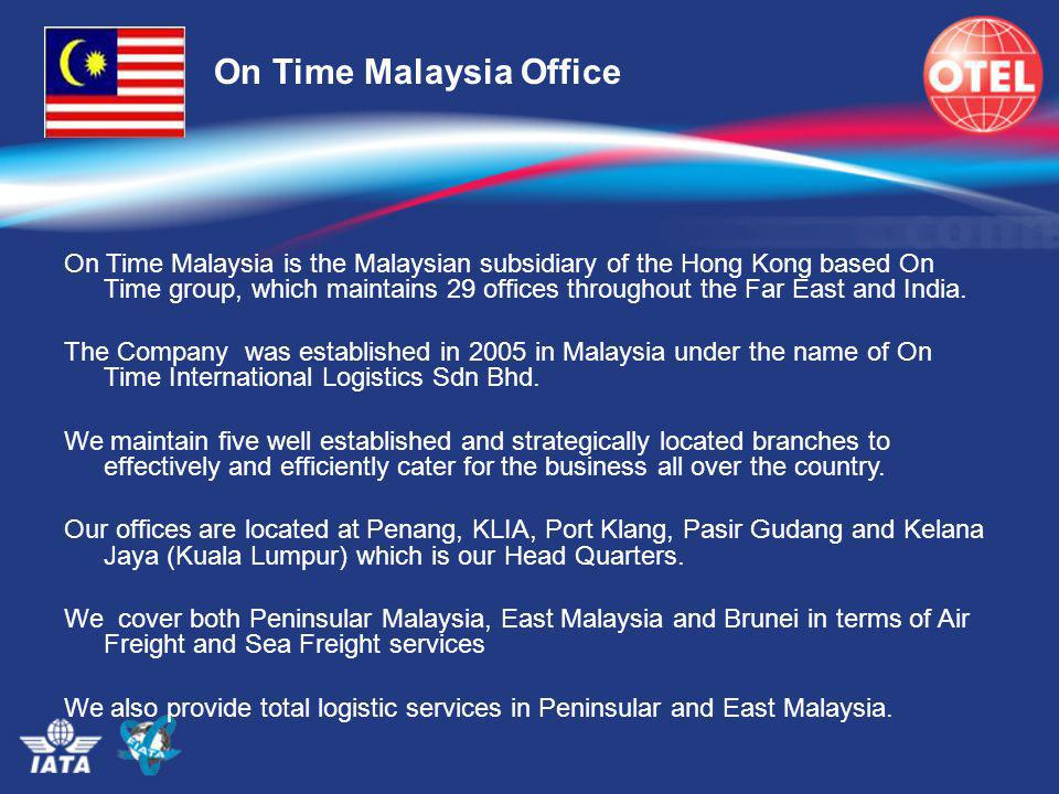On Time Malaysia Office On Time Malaysia is the Malaysian subsidiary of the Hong Kong based On Time group, which maintains 29 offices throughout the F