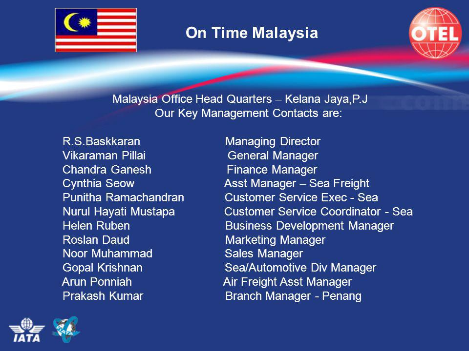 On Time Malaysia Malaysia Office Head Quarters – Kelana Jaya,P.J Our Key Management Contacts are: R.S.Baskkaran Managing Director Vikaraman Pillai Gen