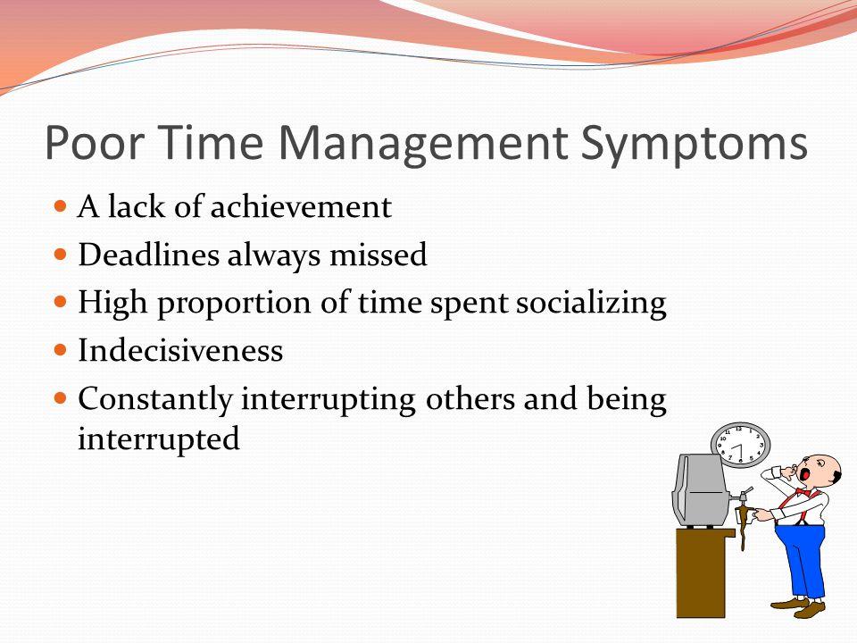 Common Roadblocks Unclear objectives Disorganization Inability to say no Interruptions Inactivity Too many things at once