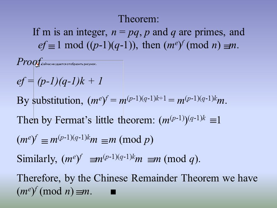 Theorem: If m is an integer, n = pq, p and q are primes, and ef 1 mod ((p-1)(q-1)), then (m e ) f (mod n) m.