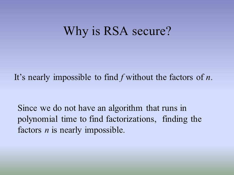 Why is RSA secure.Its nearly impossible to find f without the factors of n.