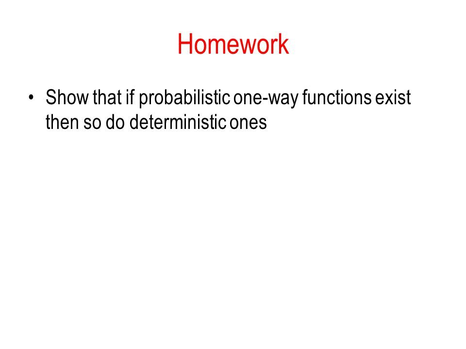Homework Show that if probabilistic one-way functions exist then so do deterministic ones