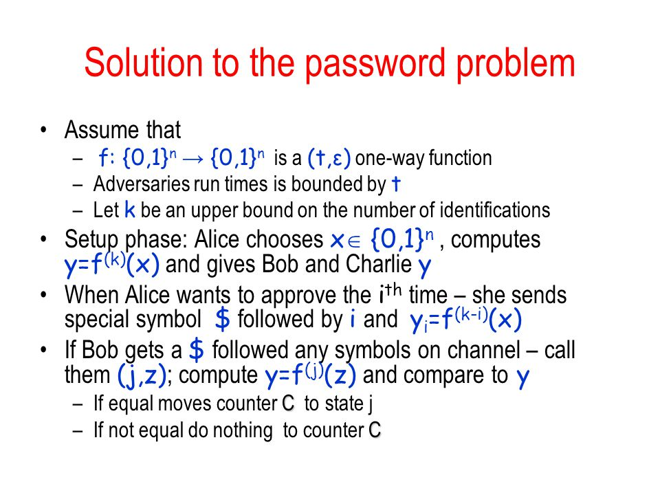 Solution to the password problem Assume that – f: {0,1} n {0,1} n is a (t,ε) one-way function –Adversaries run times is bounded by t –Let k be an uppe