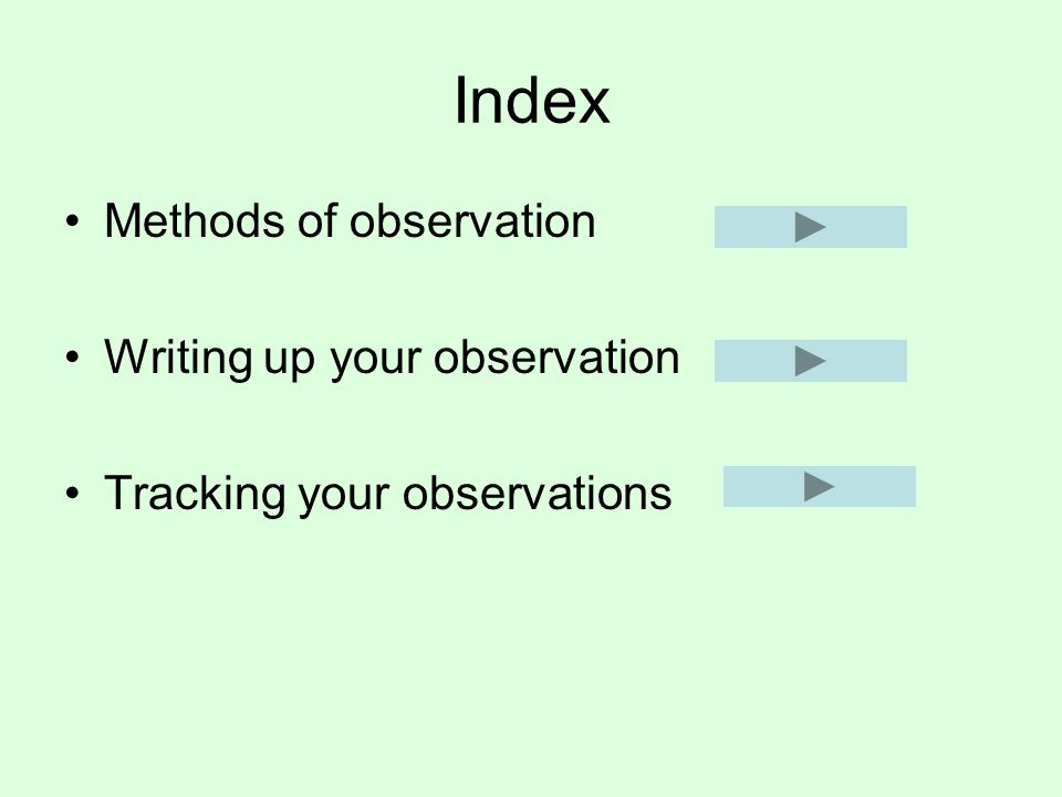 Index Methods of observation Writing up your observation Tracking your observations