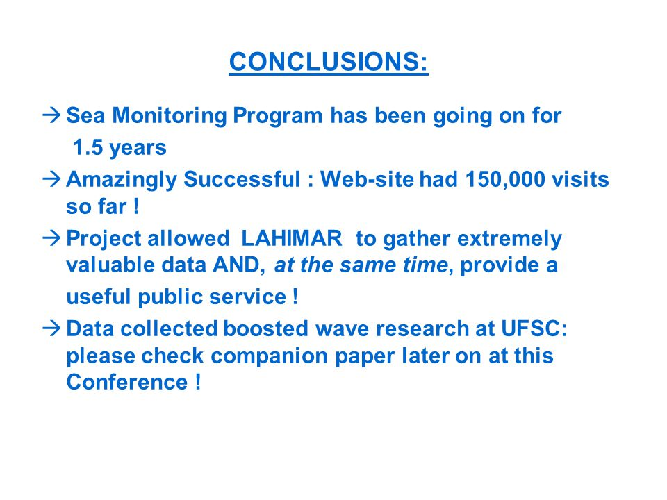 CONCLUSIONS: Sea Monitoring Program has been going on for 1.5 years Amazingly Successful : Web-site had 150,000 visits so far ! Project allowed LAHIMA
