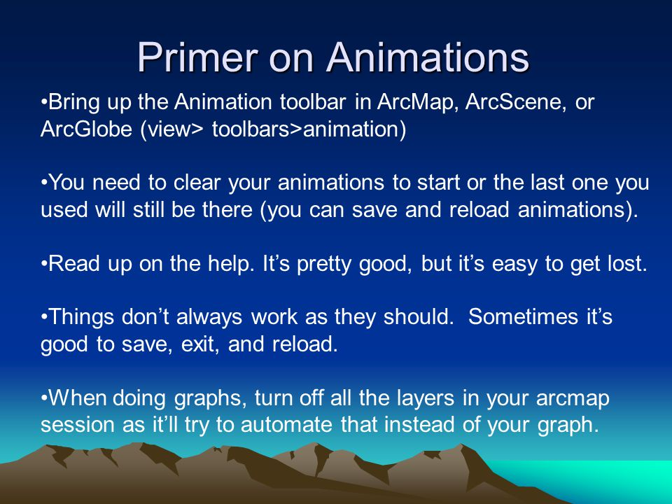 Primer on Animations Bring up the Animation toolbar in ArcMap, ArcScene, or ArcGlobe (view> toolbars>animation) You need to clear your animations to s