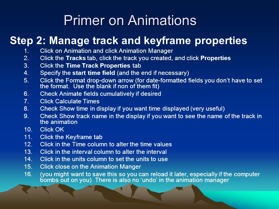 Primer on Animations Step 2: Manage track and keyframe properties 1.Click on Animation and click Animation Manager 2.Click the Tracks tab, click the t