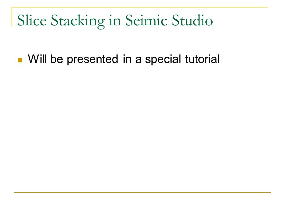 Slice Stacking in Seimic Studio Will be presented in a special tutorial