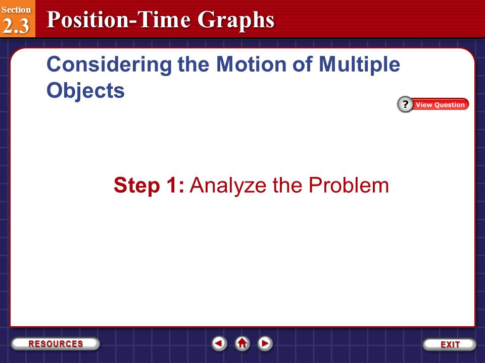 Section 2.3 Section 2.3 Position-Time Graphs Considering the Motion of Multiple Objects In the graph, when and where does runner B pass runner A? Sect