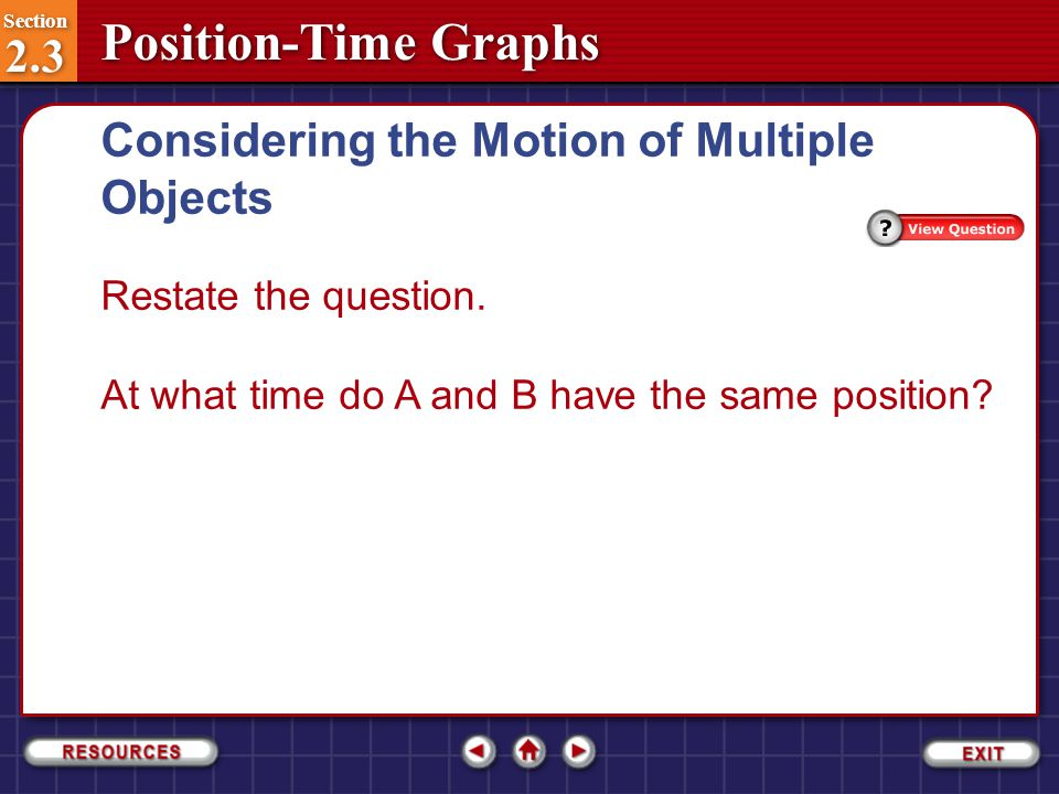 Section 2.3 Section 2.3 Position-Time Graphs Step 1: Analyze the Problem Considering the Motion of Multiple Objects Section 2.3-8